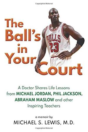 Book Feature:                        The Ball's in Your Court by Michael S. Lewis, M.D.